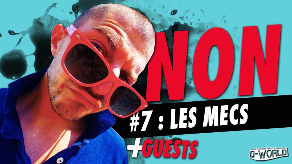 NON #7 : LES MECS !